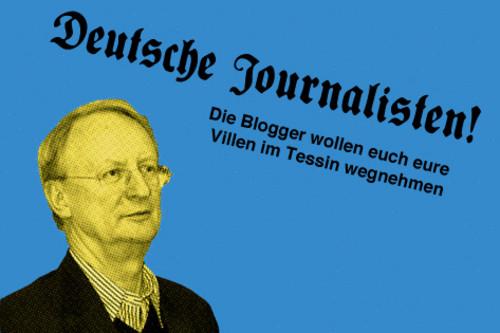 �Deutsche Journalisten! Die Blogger wollen euch eure Villen im Tessin wegnehmen!�
