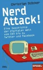 Nerdattack! Eine Geschichte der digitalen Welt vom C64 bis zu Twitter und Facebook