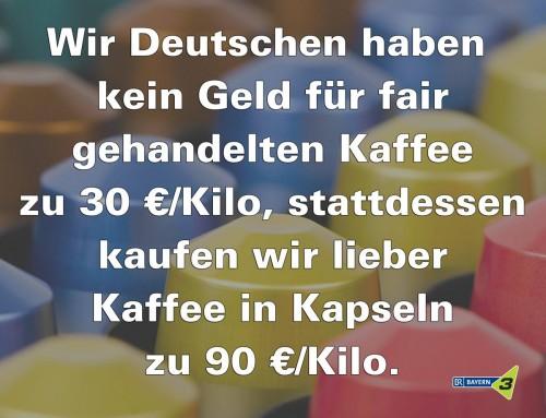 kilo fair gehandelter kaffee kostet 30��, 1 kilo kapselkaffee kostet 90��